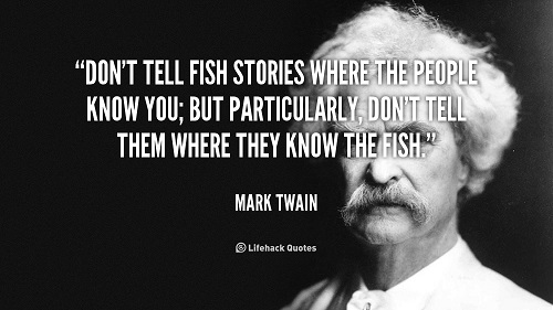 quote-Mark-Twain-dont-tell-fish-stories-where-the-people-100612_1.jpg